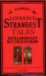 London's Strangest Tales: Extraordinary But True Stories - Tom Quinn