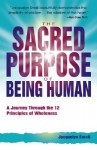 The Sacred Purpose of Being Human: A Journey Through the 12 Principles of Wholeness - Jacquelyn Small