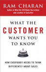 What the Customer Wants You to Know: How Everybody Needs to Think Differently About Sales - Ram Charan
