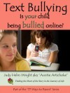 Text Bullying: Is your child being bullied online? - Judy H. Wright