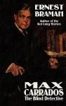 Max Carrrados, the Blind Detective - Ernest Bramah