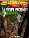 Super Zombie Juice Mega Bomb - MJ Ware