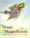 Trout the Magnificent - Sheila Turnage, Janet Stevens
