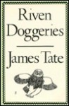 Riven Doggeries - James Tate