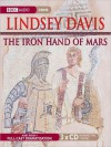 The Iron Hand of Mars (Marcus Didius Falco Series #4) - Lindsey Davis, Anton Lesser, Anna Madeley