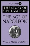 The Age of Napoleon: The Story of Civilization, Volume XI - Will Durant, Ariel Durant