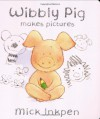 Wibbly Pig Makes Pictures (Wibbly Pig) - Mick Inkpen