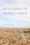 Sojourner in Islamic Lands - Russell Fraser