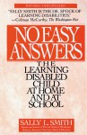 No Easy Answer: The Learning Disabled Child at Home and at School - Sally Smith