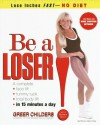 Be a Loser!: Lose Inches Fast--No Diet - Greer Childers, Bobbi Katz