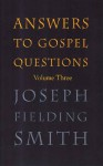 Answers to Gospel Questions Volume 3 - Joseph Fielding Smith