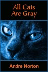 All Cats Are Gray - Andre Norton, Andrew North