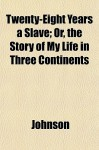 Twenty-Eight Years a Slave; Or, the Story of My Life in Three Continents - Larry Johnson