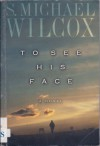 To See His Face - S. Michael Wilcox