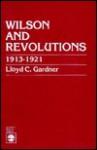 Wilson and Revolutions: 1913-1921 - Lloyd C. Gardner
