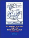 Blueprint Reading for the Machine Trades - Russ Schultz, Larry Smith
