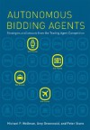 Autonomous Bidding Agents: Strategies and Lessons from the Trading Agent Competition (Intelligent Robotics and Autonomous Agents series) - Michael P. Wellman, Peter Stone, Amy Greenwald