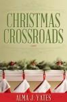 Christmas Crossroads - Alma J. Yates