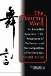The Dancing Word: An Embodied Approach to the Preparation of Performers and the Composition of Performances - Daniel Mróz