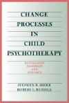 Change Processes in Child Psychotherapy: Revitalizing Treatment and Research - Stephen R. Shirk, Robert L. Russell, Robert Russell