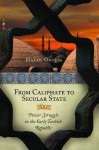 From Caliphate to Secular State: Power Struggle in the Early Turkish Republic - Hakan Ozoglu