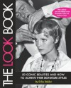 The Look Book: 50 Iconic Beauties and How to Achieve Their Signature Styles - Erika Stalder, Carol Pesce
