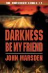 Darkness Be My Friend (The Tomorrow Series #4) - John Marsden