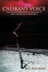 Caliban's Voice: The Transformation of English in Post-Colonial Literatures - Bill Ashcroft