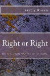 Right or Right: How to Reconcile Rationality with Religion.: How to Reconcile Rationality with Religion. - Jeremy Rosen