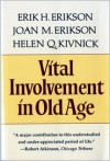 Vital Involvement in Old Age: The Experience of Old Age in Our Time - Erik H. Erikson