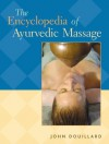 The Encyclopedia of Ayurvedic Massage - John Douillard