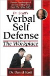 Dr Scott's Verbal Self Defense in The Workplace: Proven Psychological Secrets to Help You Beat The Office Bully - Daniel Scott