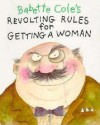 Revolting Rules for Getting a Woman - Babette Cole