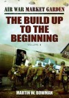 Air War 'Market Garden: The Build Up to the Beginning - Martin W. Bowman
