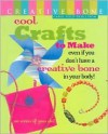 Cool Crafts to Make: Even If You Don't Have a Creative Bone in Your Body! or Even If You Do! - Carol Field Dahlstrom