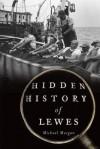 Hidden History of Lewes - Michael Morgan