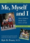 Me, Myself and I: How Children Build Their Sense of Self 18-36 Months (Goddard Parenting Guides) - Kyle D. Pruett