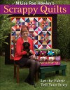 M'Liss Rae Hawley's Scrappy Quilts: Let the Fabric Tell Your Story - M'Liss Rae Hawley