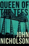 Queen of the Tees (The Nick Guymer Series) - John Nicholson