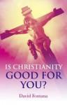 Is Christianity Good for You? - David Fontana