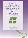 Using Microsoft Works 3.0 for Windows - Jim Shuman