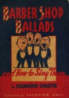 Barber Shop Ballads (and How to Sing Them) - Sigmund Spaeth
