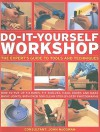 Do-It-Yourself Workshop: The Expert's Guide to Tools and Techniques - Mike Collins