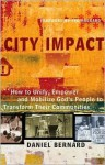 City Impact: How to Unify, Empower and Mobilize God's People to Transform Their Communities - Daniel Bernard, Ted Haggard