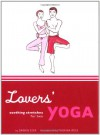 Lovers' Yoga: Soothing Stretches for Two - Darrin Zeer, Torina Rose, Thorina Rose