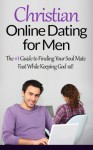 Christian Online Dating for Men - The #1 Guide to Finding Your Soul Mate Fast While Keeping God 1st! (Dating Advice for Men, Online Dating Guide, Online ... Online Dating Romance, Dating Coach) - Ryan Cooper