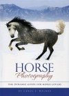 Horse Photography: The Dynamic Guide for Horse Lovers - Carol J. Walker