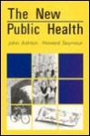 The New Public Health - John Ashton, Howard Seymour