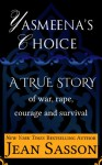 Yasmeena's Choice: A True Story of War, Rape, Courage and Survival - Jean Sasson