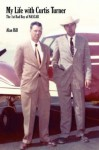 My Life with Curtis Turner: The 1st Bad Boy of NASCAR - Alan Hill